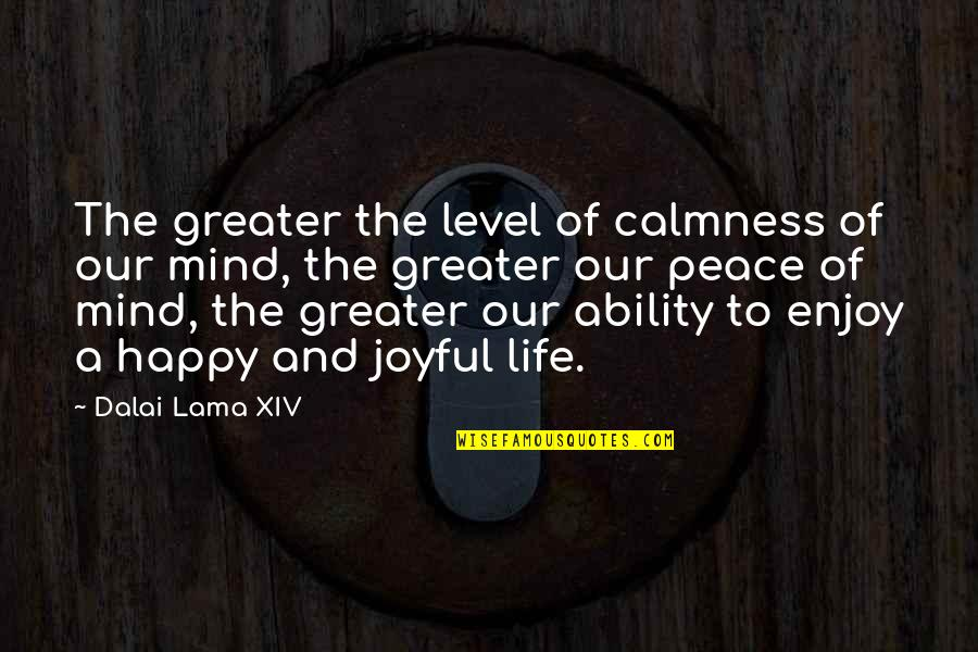 Ireland Weather Quotes By Dalai Lama XIV: The greater the level of calmness of our