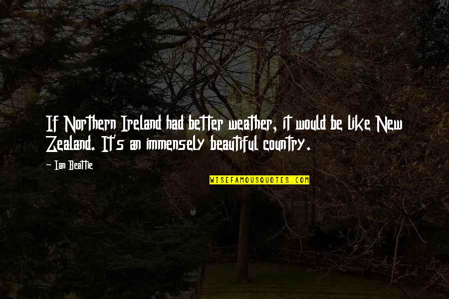 Ireland Weather Quotes By Ian Beattie: If Northern Ireland had better weather, it would
