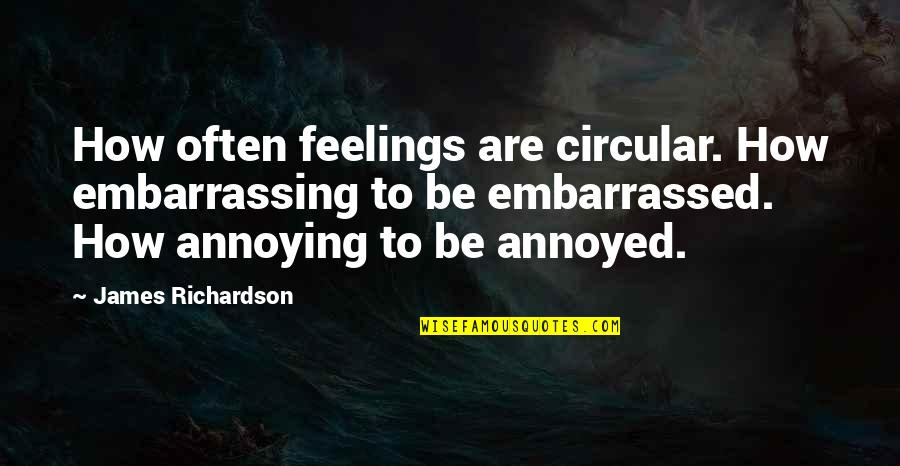 Ireland Weather Quotes By James Richardson: How often feelings are circular. How embarrassing to