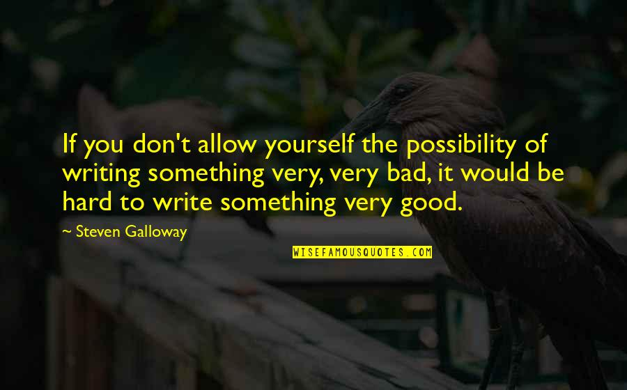 Ireland Weather Quotes By Steven Galloway: If you don't allow yourself the possibility of
