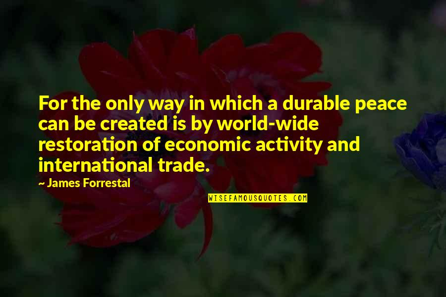 Irelia Quotes By James Forrestal: For the only way in which a durable