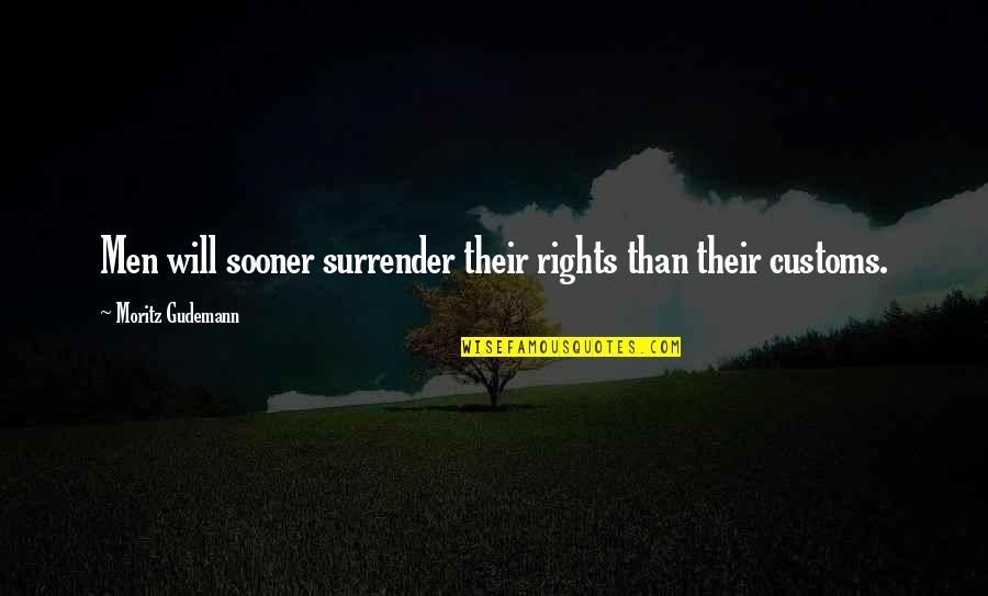 Irelia Quotes By Moritz Gudemann: Men will sooner surrender their rights than their