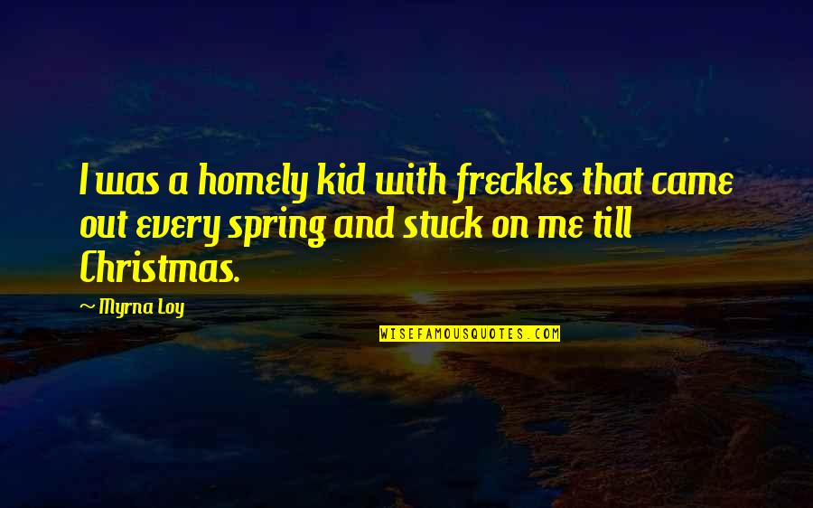 Irelia Quotes By Myrna Loy: I was a homely kid with freckles that