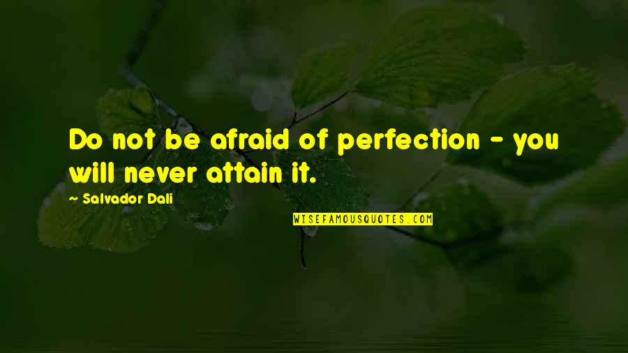 Irelia Quotes By Salvador Dali: Do not be afraid of perfection - you