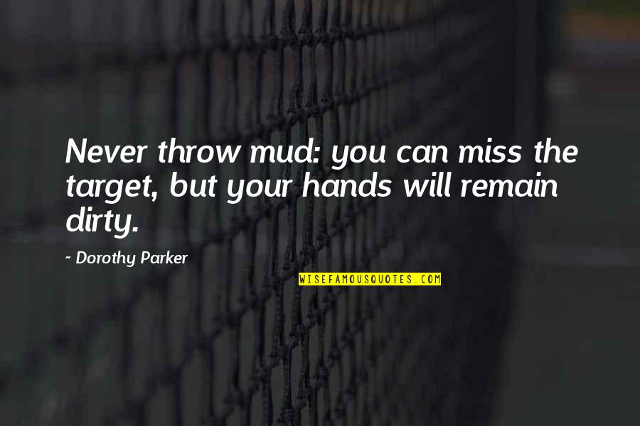 Irene Gut Quotes By Dorothy Parker: Never throw mud: you can miss the target,
