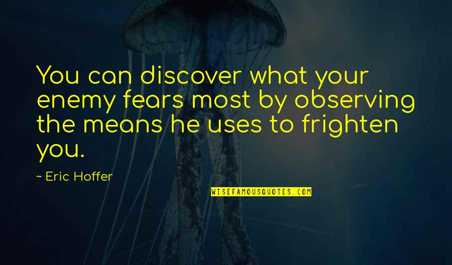 Irene Gut Quotes By Eric Hoffer: You can discover what your enemy fears most