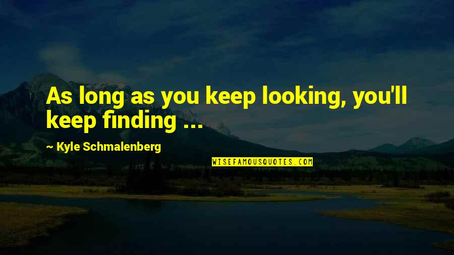 Irene Gut Quotes By Kyle Schmalenberg: As long as you keep looking, you'll keep