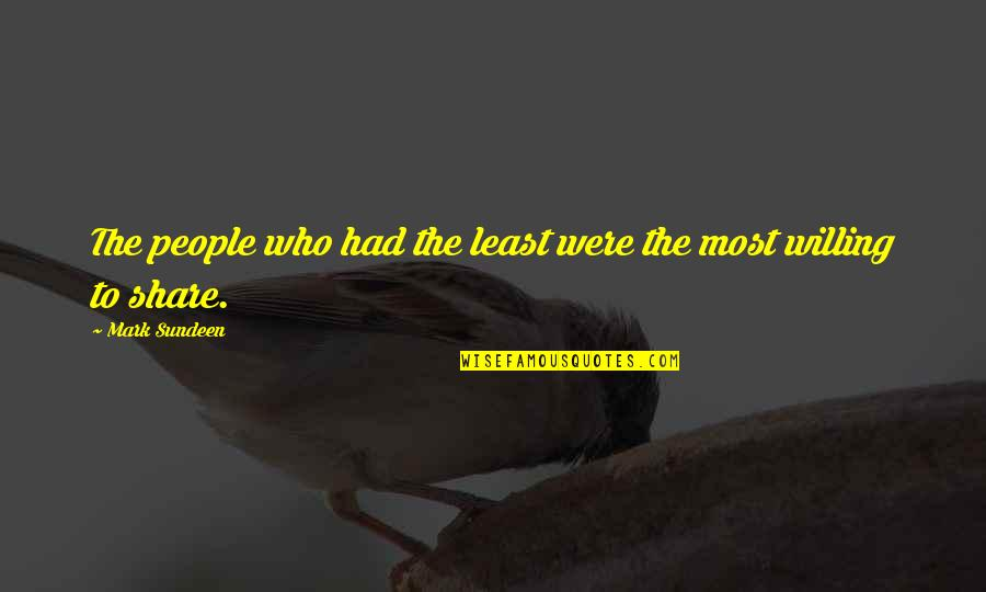 Irene Gut Quotes By Mark Sundeen: The people who had the least were the