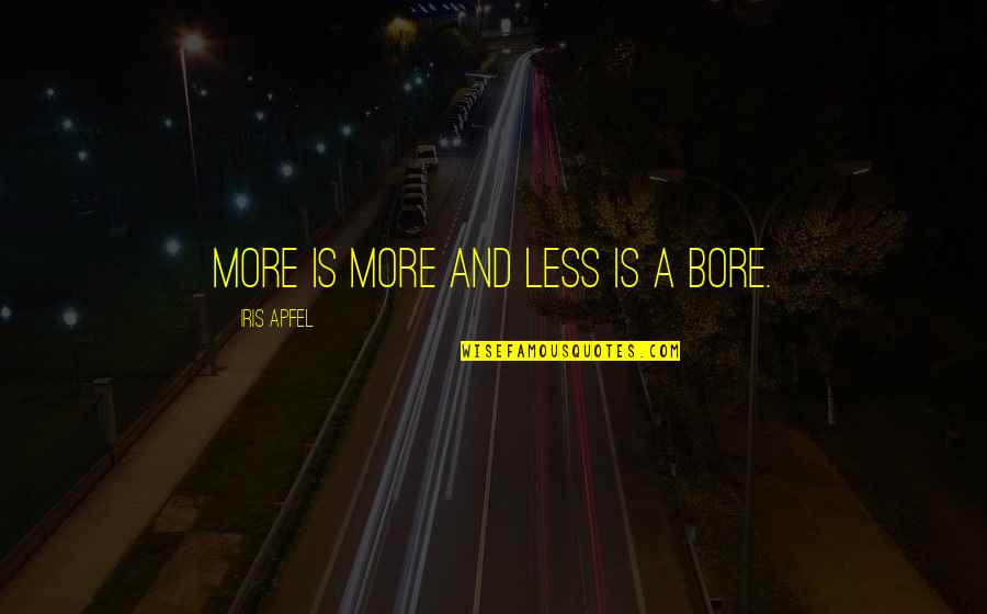 Iris Apfel Fashion Quotes By Iris Apfel: More is more and less is a bore.