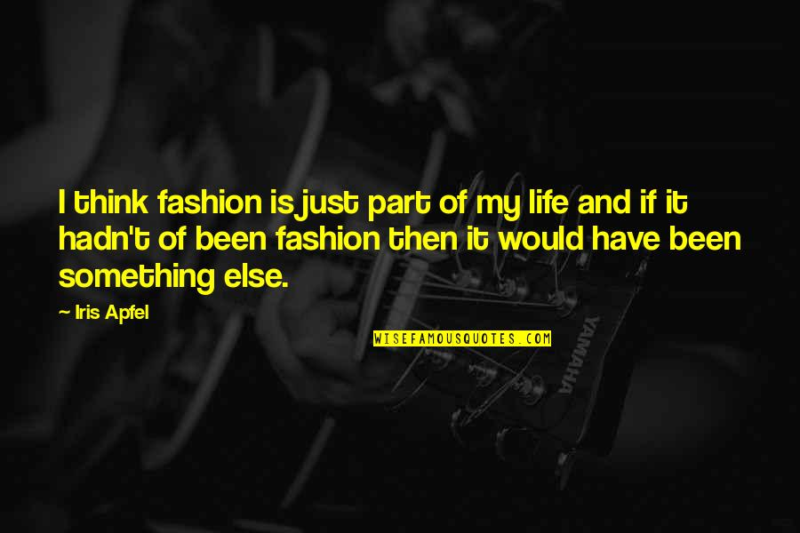 Iris Apfel Fashion Quotes By Iris Apfel: I think fashion is just part of my