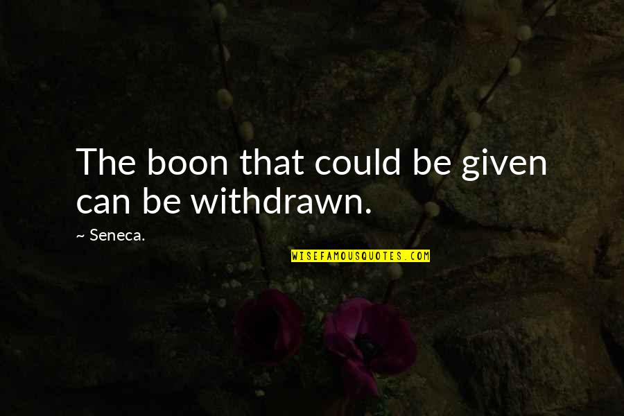 Iris Chacon Quotes By Seneca.: The boon that could be given can be