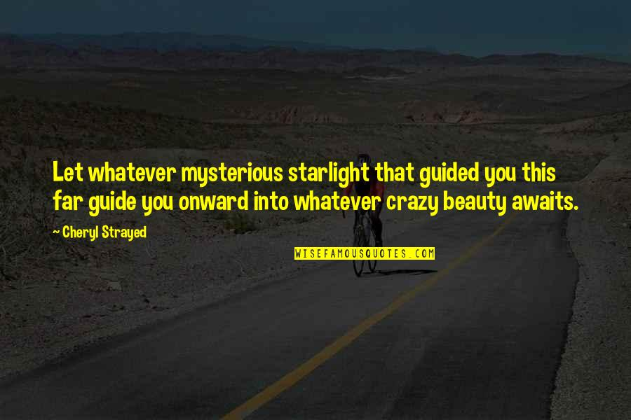 Irish Beer Quotes By Cheryl Strayed: Let whatever mysterious starlight that guided you this