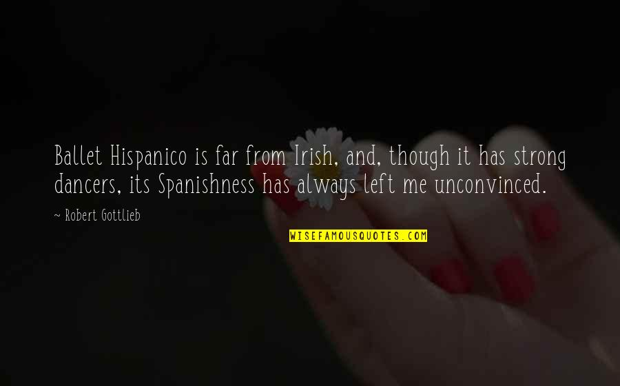 Irish Dancers Quotes By Robert Gottlieb: Ballet Hispanico is far from Irish, and, though