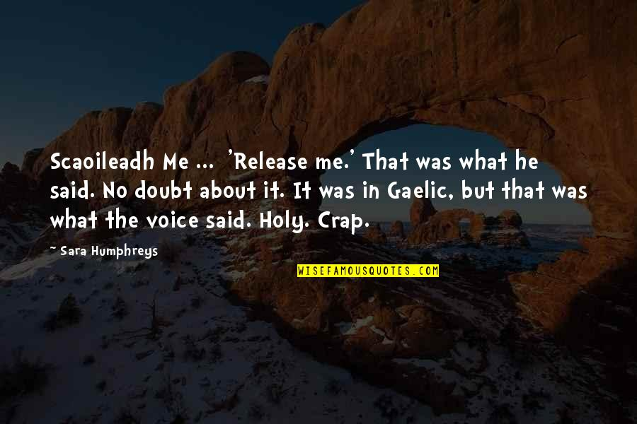 Irish Gaelic Quotes By Sara Humphreys: Scaoileadh Me ... 'Release me.' That was what