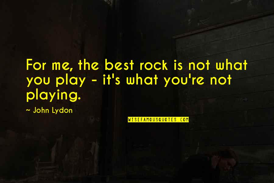 Irish Headstones Quotes By John Lydon: For me, the best rock is not what