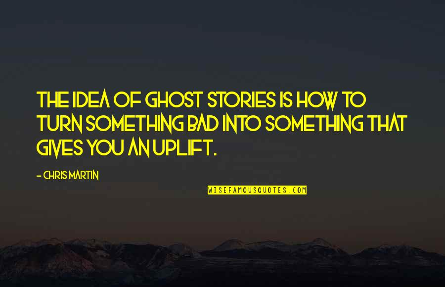 Irish Revenge Quotes By Chris Martin: The idea of Ghost Stories is how to