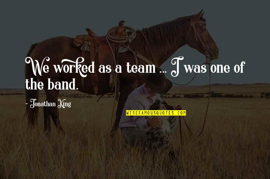 Irish Revenge Quotes By Jonathan King: We worked as a team ... I was