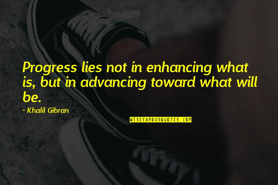 Irish Revenge Quotes By Khalil Gibran: Progress lies not in enhancing what is, but