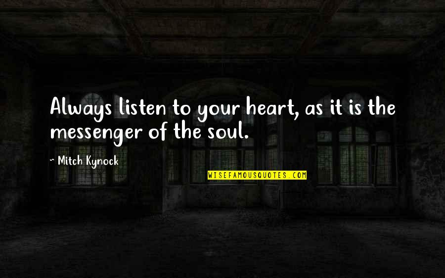 Irish Revenge Quotes By Mitch Kynock: Always listen to your heart, as it is