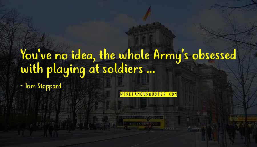 Irish Revenge Quotes By Tom Stoppard: You've no idea, the whole Army's obsessed with