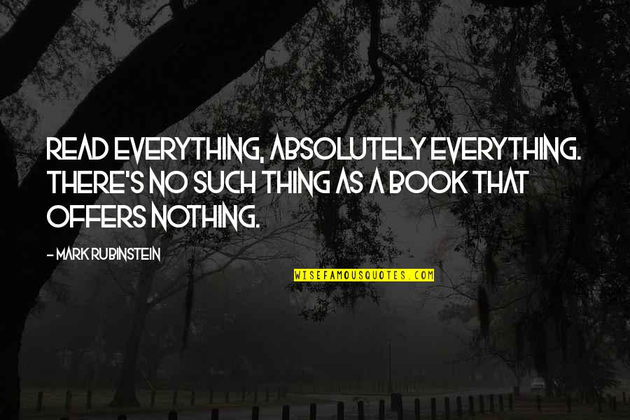 Irish Typical Quotes By Mark Rubinstein: Read everything, absolutely everything. There's no such thing