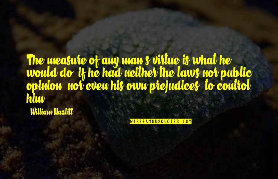 Irish Typical Quotes By William Hazlitt: The measure of any man's virtue is what