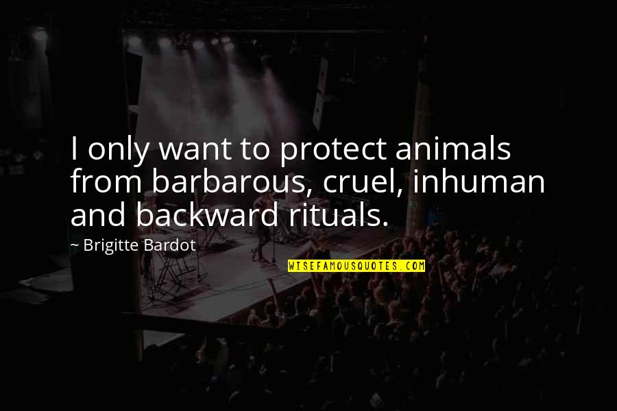 Iron Chef Chairman Kaga Quotes By Brigitte Bardot: I only want to protect animals from barbarous,