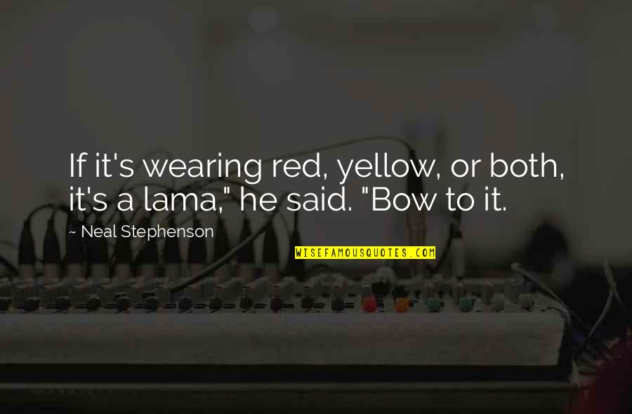 Iron Chef Chairman Kaga Quotes By Neal Stephenson: If it's wearing red, yellow, or both, it's