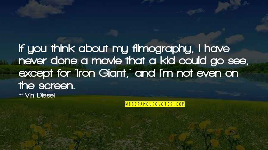 Iron Giant Movie Quotes By Vin Diesel: If you think about my filmography, I have