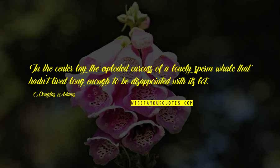 Irony Of Life And Death Quotes By Douglas Adams: In the center lay the exploded carcass of
