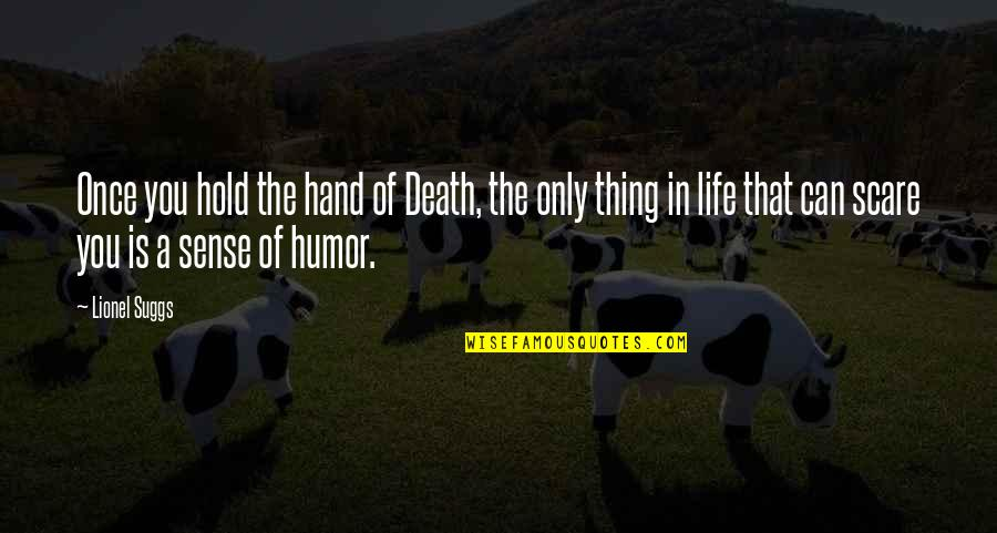 Irony Of Life And Death Quotes By Lionel Suggs: Once you hold the hand of Death, the