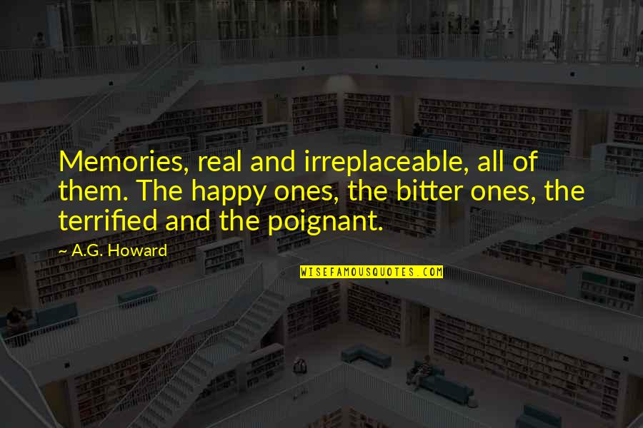 Irreplaceable Quotes By A.G. Howard: Memories, real and irreplaceable, all of them. The