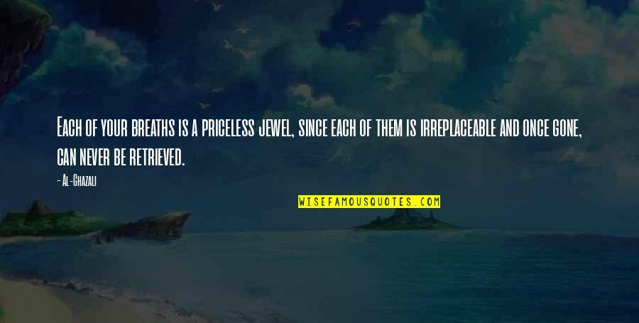 Irreplaceable Quotes By Al-Ghazali: Each of your breaths is a priceless jewel,