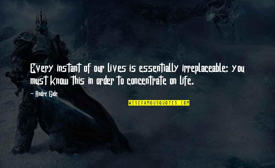 Irreplaceable Quotes By Andre Gide: Every instant of our lives is essentially irreplaceable: