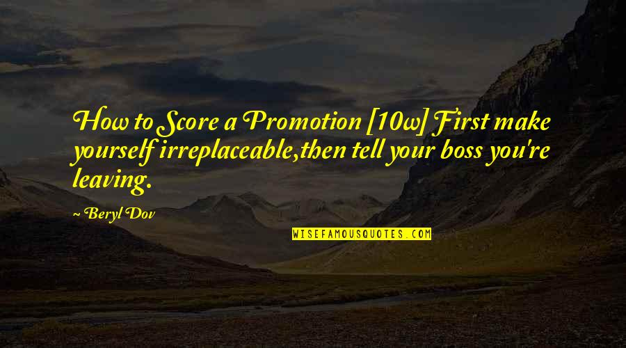Irreplaceable Quotes By Beryl Dov: How to Score a Promotion [10w] First make