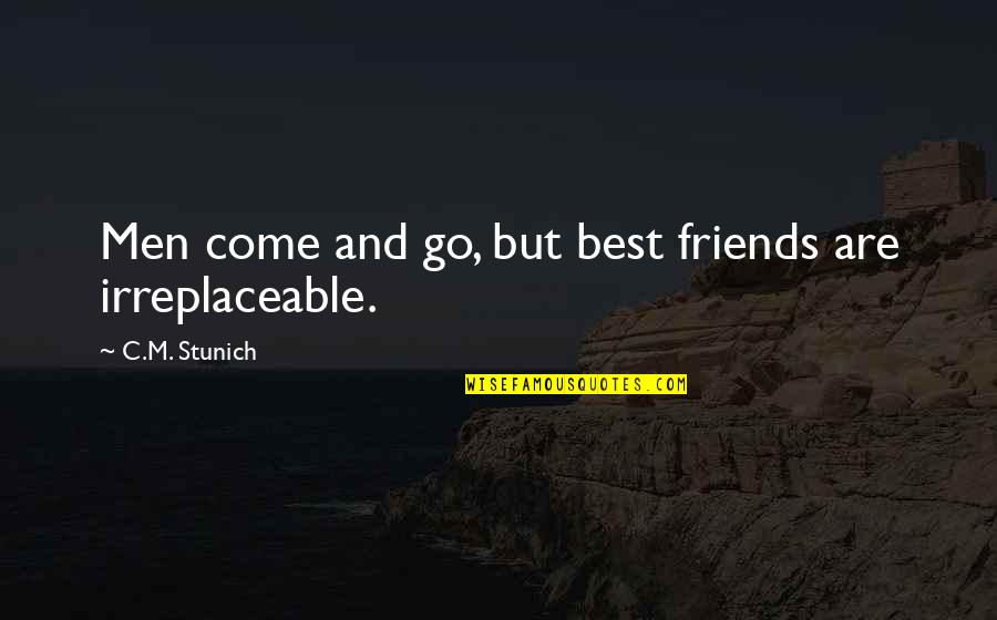 Irreplaceable Quotes By C.M. Stunich: Men come and go, but best friends are