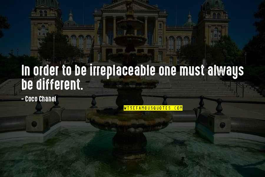 Irreplaceable Quotes By Coco Chanel: In order to be irreplaceable one must always