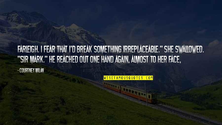 """Irreplaceable Quotes By Courtney Milan: Farleigh. I fear that I'd break something irreplaceable."""""""