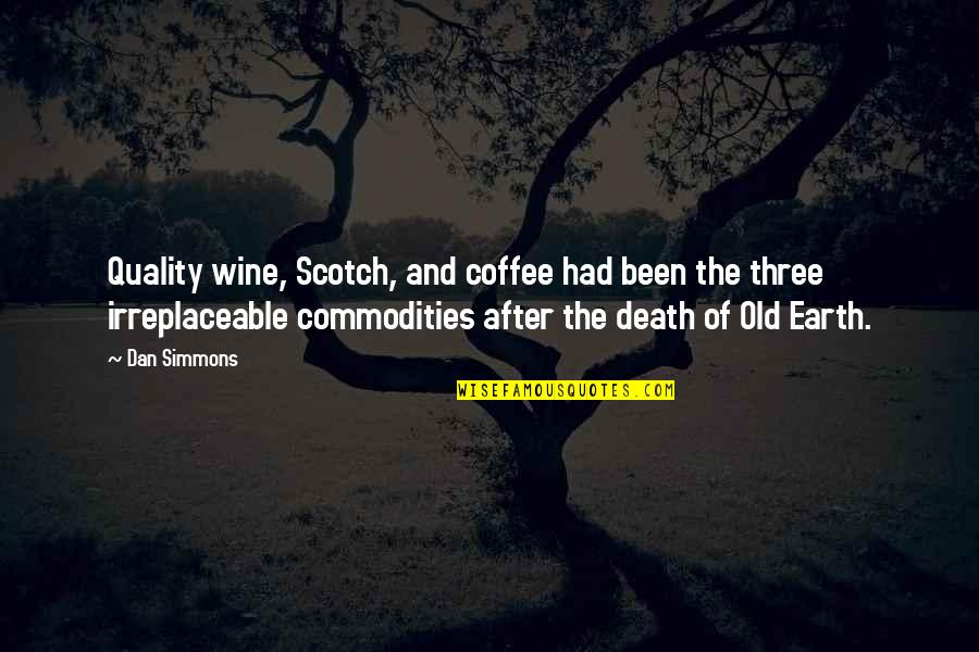 Irreplaceable Quotes By Dan Simmons: Quality wine, Scotch, and coffee had been the