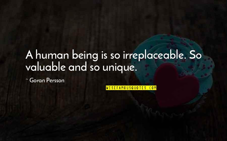 Irreplaceable Quotes By Goran Persson: A human being is so irreplaceable. So valuable