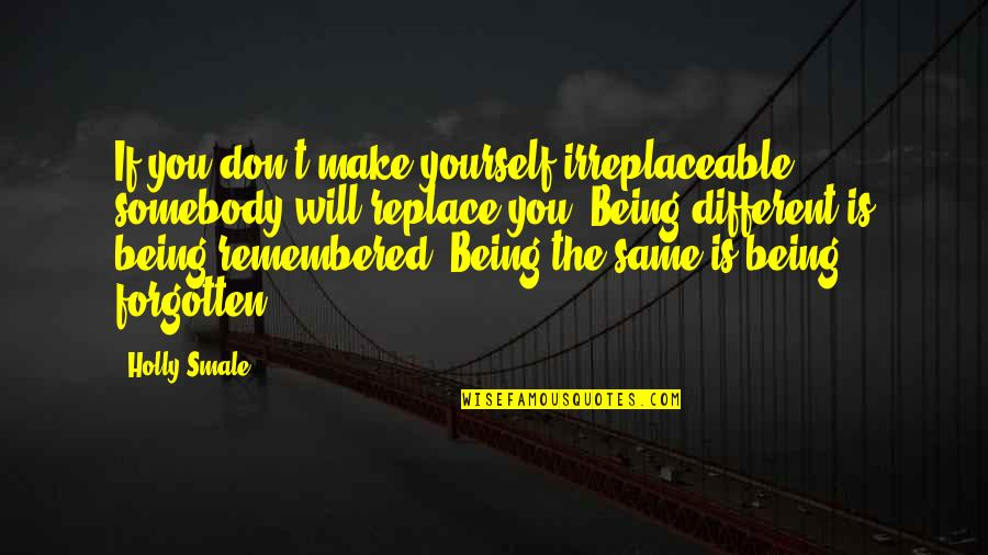 Irreplaceable Quotes By Holly Smale: If you don't make yourself irreplaceable, somebody will