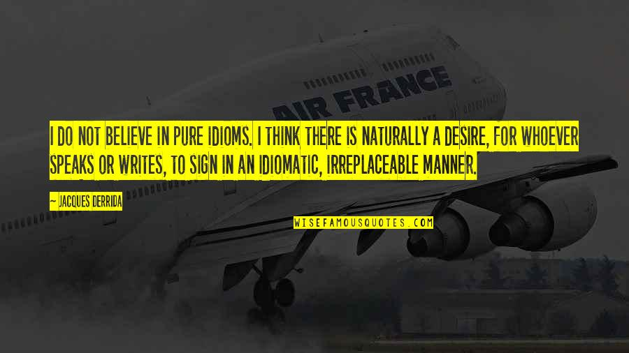 Irreplaceable Quotes By Jacques Derrida: I do not believe in pure idioms. I