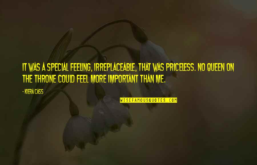 Irreplaceable Quotes By Kiera Cass: It was a special feeling, irreplaceable, that was