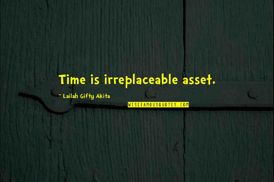 Irreplaceable Quotes By Lailah Gifty Akita: Time is irreplaceable asset.