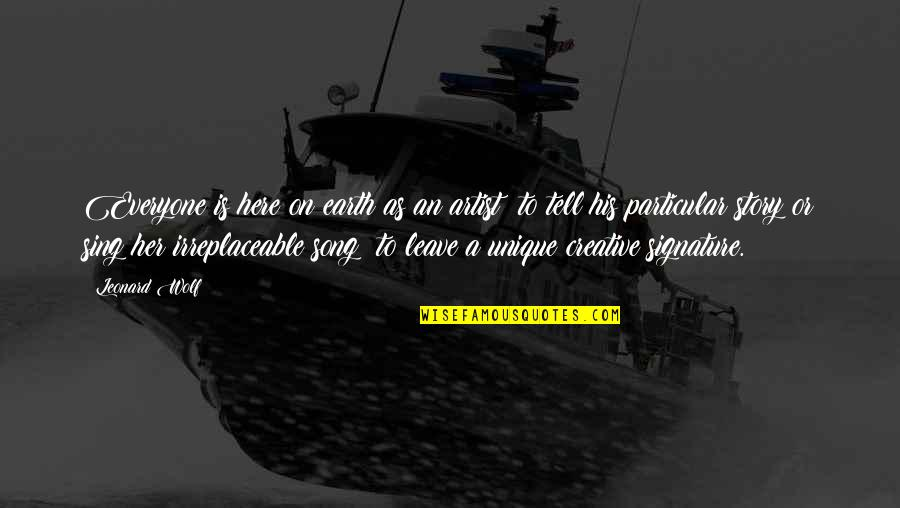 Irreplaceable Quotes By Leonard Wolf: Everyone is here on earth as an artist;