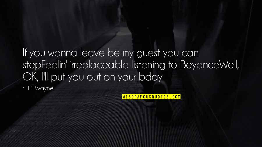 Irreplaceable Quotes By Lil' Wayne: If you wanna leave be my guest you