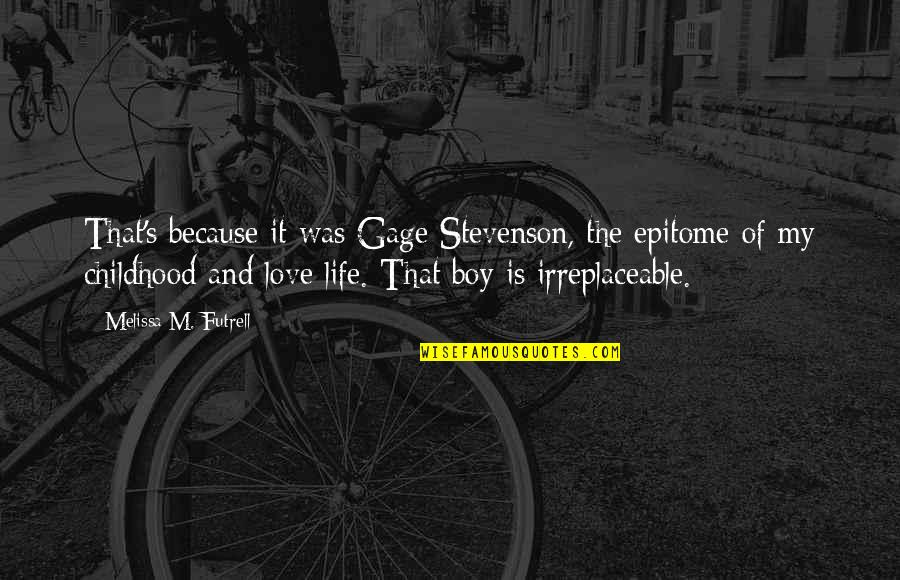 Irreplaceable Quotes By Melissa M. Futrell: That's because it was Gage Stevenson, the epitome