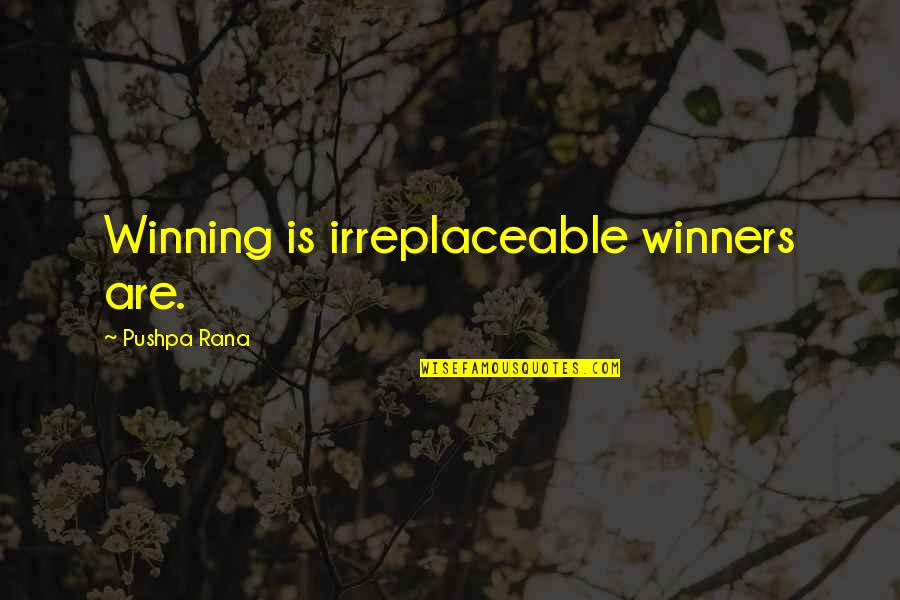 Irreplaceable Quotes By Pushpa Rana: Winning is irreplaceable winners are.