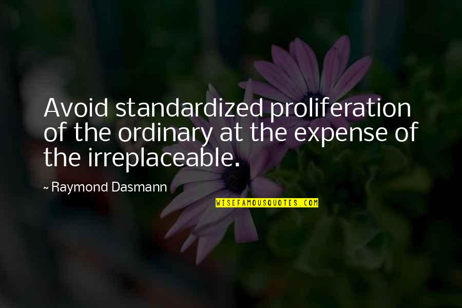 Irreplaceable Quotes By Raymond Dasmann: Avoid standardized proliferation of the ordinary at the