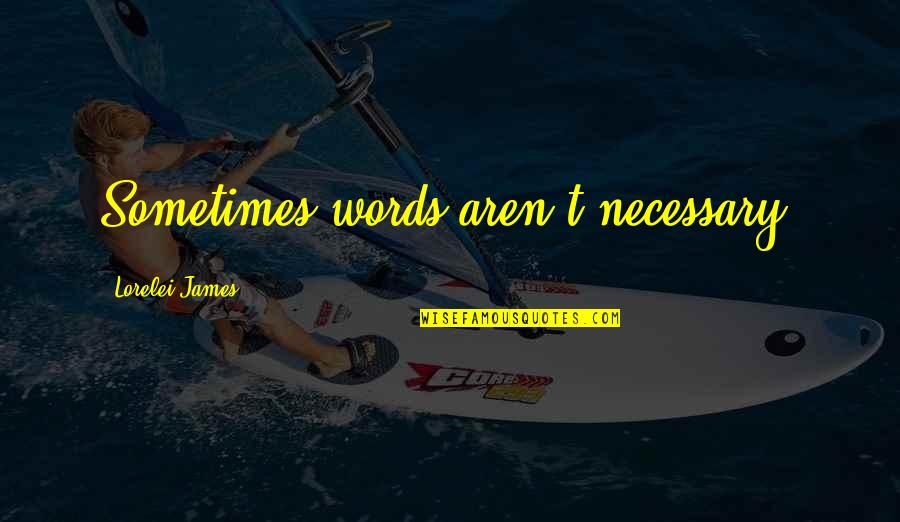 Irresistibily Quotes By Lorelei James: Sometimes words aren't necessary.